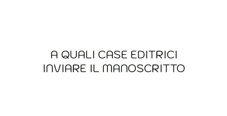 """A quali case editrici inviare il """"manoscritto"""""""