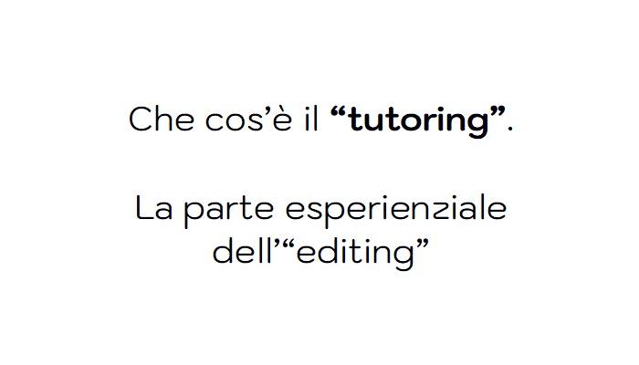 """Che cos'è il """"tutoring"""". La parte esperienziale dell'""""editing"""""""